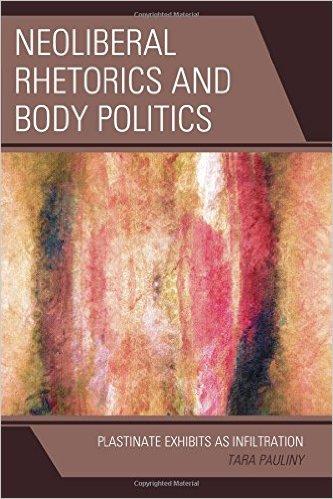 Neoliberal Rhetoric and Body Politics: Plastinate Exhibits as Infiltration book cover