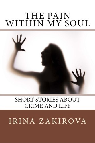 The Pain Within My Soul: Short Stories about Crime and Life book cover